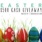 EASTER GIVEAWAY / $500 CASH!