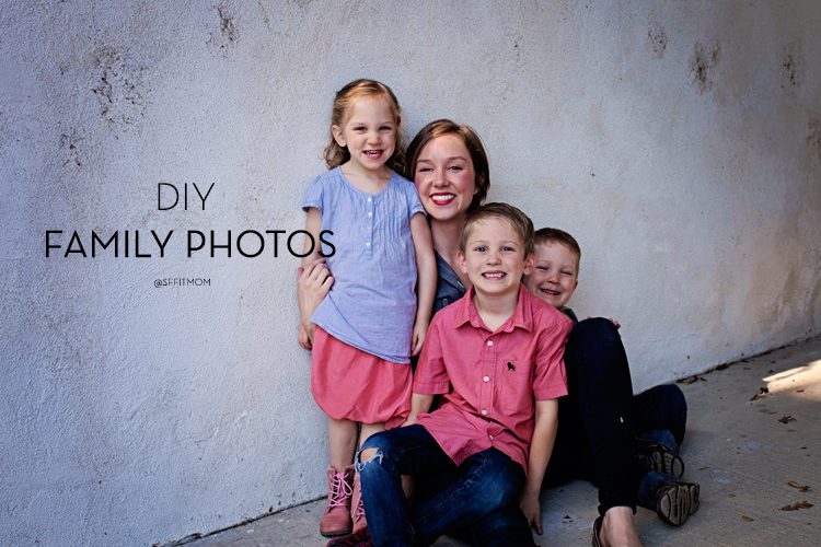 DIY FAMILY PHOTOS - SF FIT MOM - KELLY WESTOVER